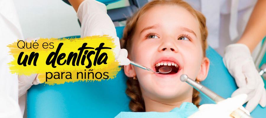 ¿Qué es un dentista para niños?