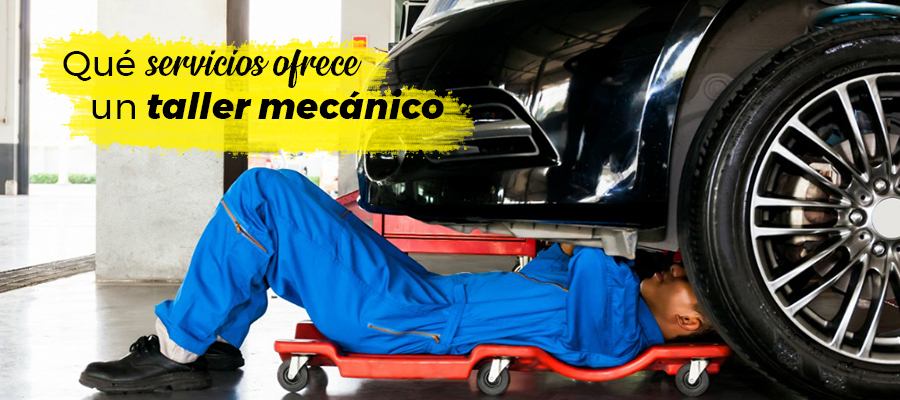Qué servicios ofrece un taller mecánico