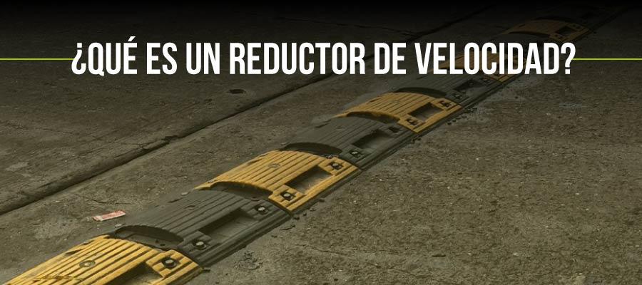 ¿Qué es un reductor de velocidad?