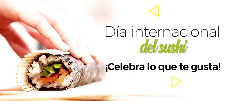 Día Internacional del Sushi. ¡Celebra lo que te gusta!
