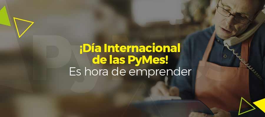 ¡Día Internacional de las PyMes! Es hora de emprender