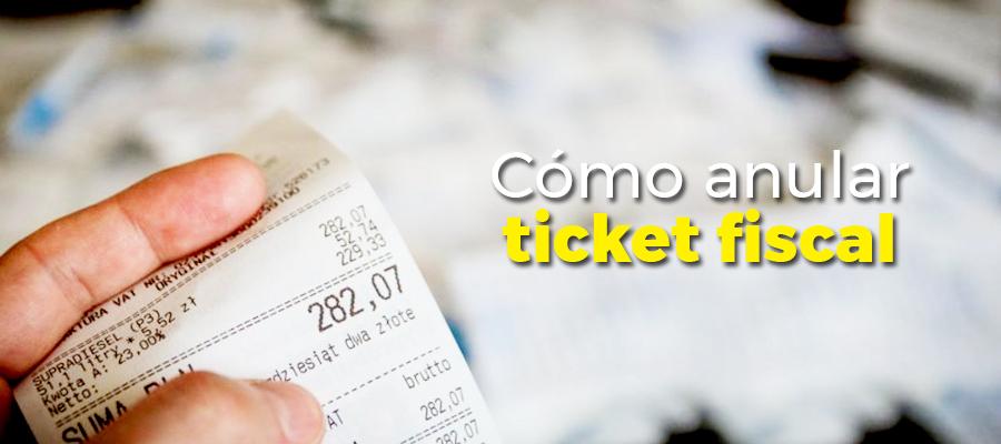 Cómo anular un ticket fiscal